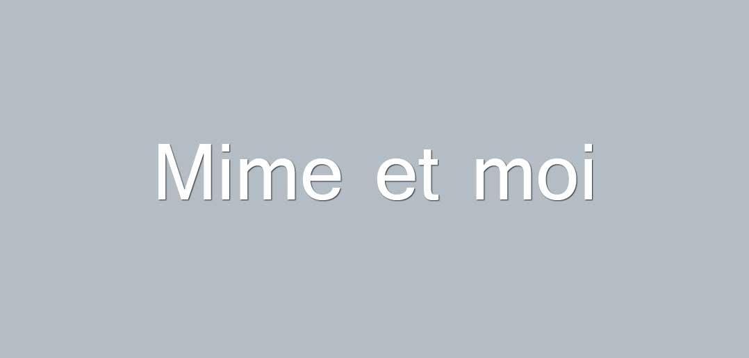 Mime et moi